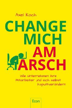 Buchtipp aus dem Unternehmermagazin DER Mittelstand. Ausgabe 01/18: Change mich am Arsch von Axel Koch