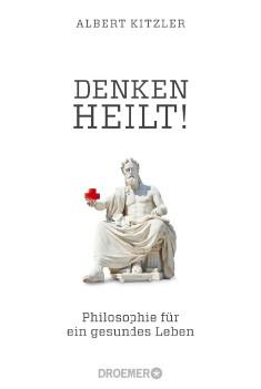Buchtipp DER Mittelstand Ausgabe 01/2017 Denken Heilt Philosophie für ein gesundes Leben von Albert Kitzler