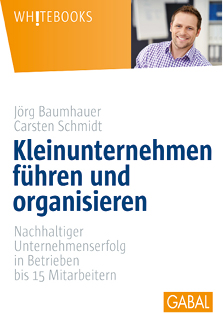 Kleinunternehmen führen und organisieren Jörg Baumhauer Carsten Schmidt